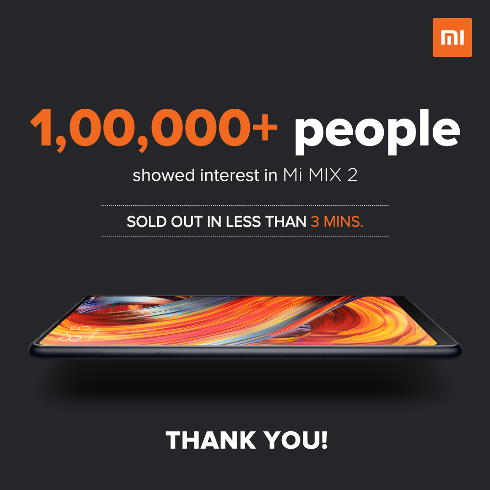 Over 1,00,000 people showed interest in #MiMIX2 today with it getting sold out in under 3 minutes! Thank you Mi fans for your love and support! We'll be back with the next sale on 24th October at 12 noon only on Flipkart 😎