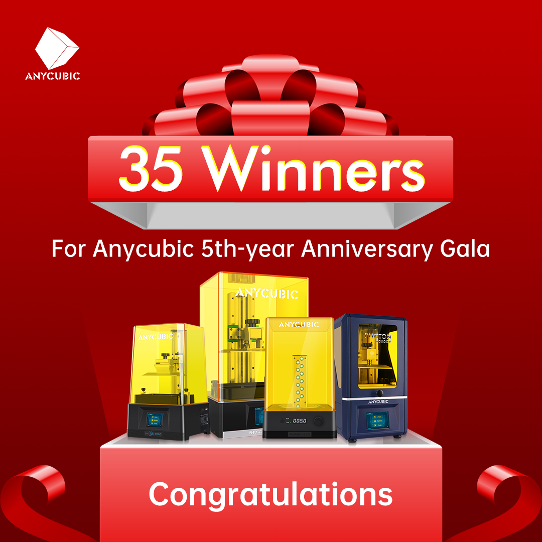Congratulations, Anycubic has 35 Winners for Anycubic 5th Year Anniversary. Thanks for all your participation, time, and encouragement.😀😁 Please check this link to see if you on the list or not😎😍