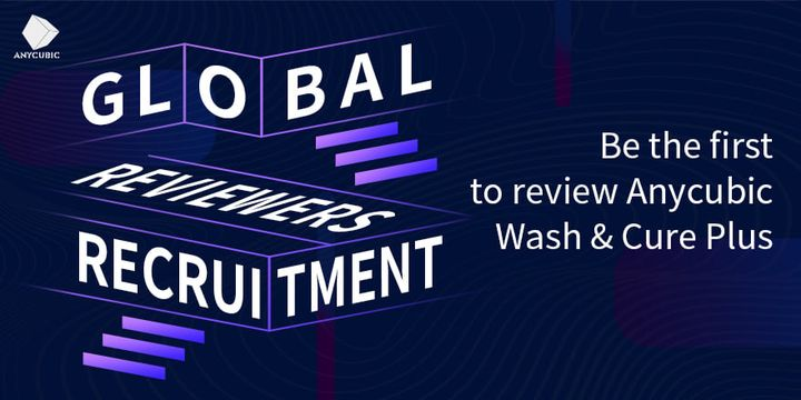 Global Recruitment of Anycubic Wash & Cure Plus Reviewers