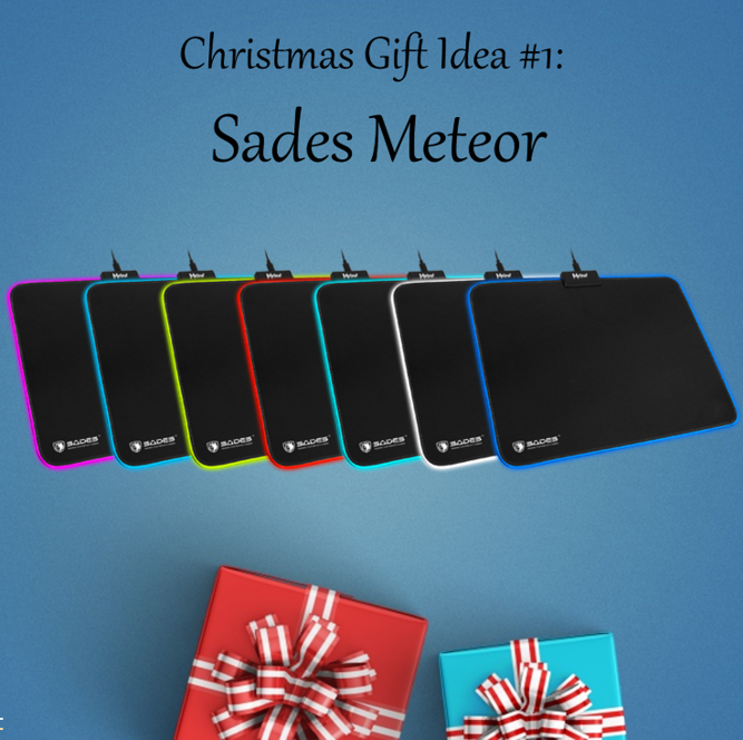 Christmas Gift Idea #1: Sades Meteor Perfect for a sensitive friend whose life needs a little bit of color and illumination. The Meteor's wide surface is great for any mouse sensitivity & movement and is compatible to any mouse out there. Buy at:...
