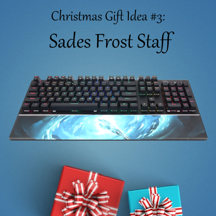 Christmas Gift Idea #3: Sades Frost Staff Perfect for a friend who loves everything fast! The Frost Staff's optical switches react quicker than any other switch, without compromising accuracy at all! Get it here:...